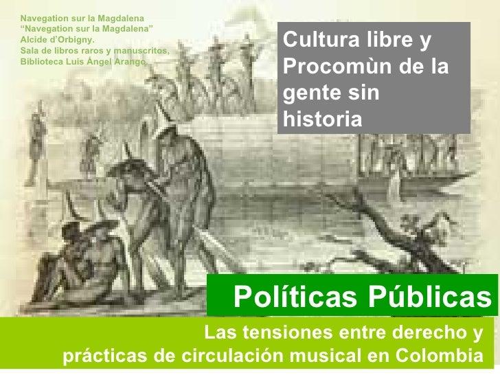 Las tensiones entre derecho y  prácticas de circulación musical en Colombia   Cultura libre y Procomùn de la gente sin his...