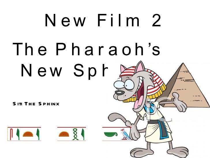 New Film 2 <ul><li>The Pharaoh's New Sphinx </li></ul>Siti The Sphinx