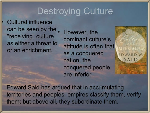 """Destroying Culture • Cultural influence can be seen by the • However, the """"receiving"""" culture dominant culture's as either..."""