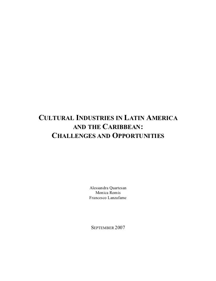 CULTURAL INDUSTRIES IN LATIN AMERICA        AND THE CARIBBEAN:   CHALLENGES AND OPPORTUNITIES             Alessandra Quart...
