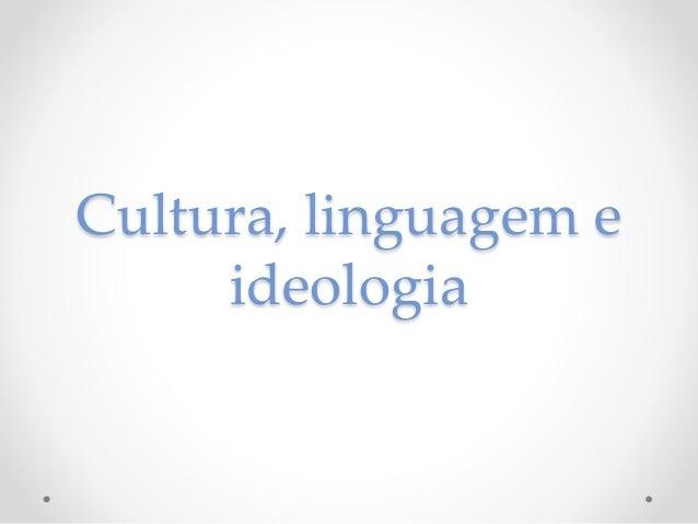 Cultura, linguagem e  ideologia