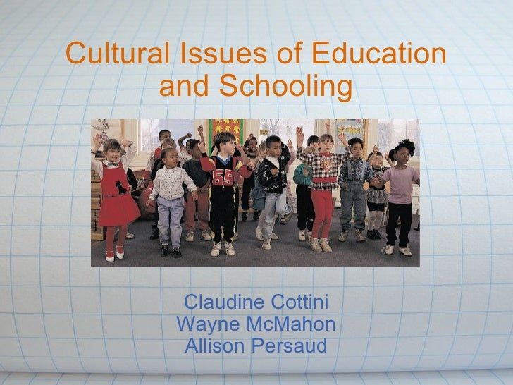 Cultural Issues of Education and Schooling Claudine Cottini Wayne McMahon Allison Persaud