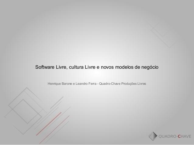 Software Livre, cultura Livre e novos modelos de negócio     Henrique Barone e Leandro Ferra - Quadro-Chave Produções Livres