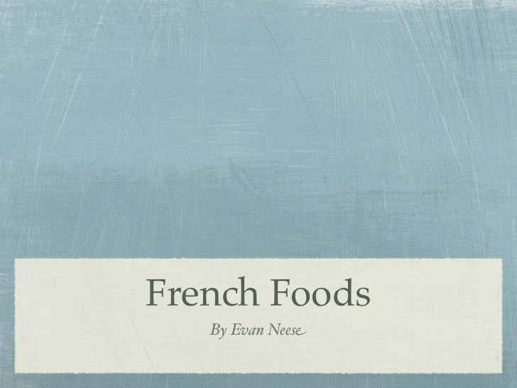 French Foods   By Evan Neese