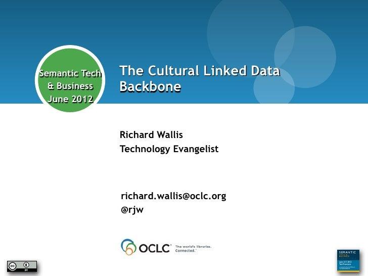 Richard Wallis - so who is he?        Semantic Tech      The Cultural Linked Data          & Business       Backbone      ...