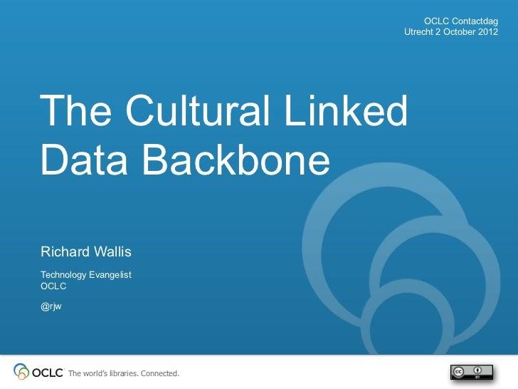 OCLC Contactdag                                           Utrecht 2 October 2012The Cultural LinkedData BackboneRichard Wa...