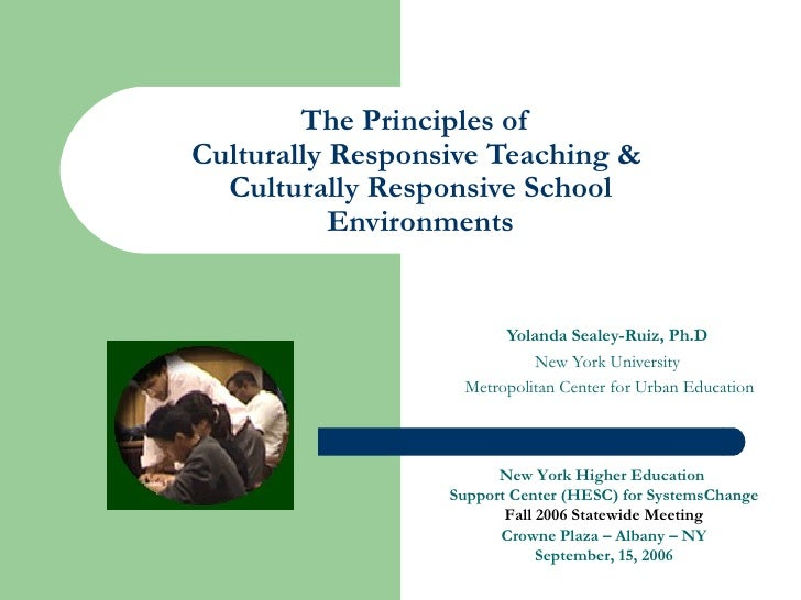 The Principles ofCulturally Responsive Teaching &  Culturally Responsive School           Environments                    ...