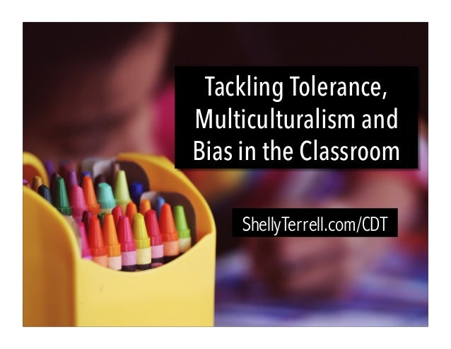 Tackling Tolerance, Multiculturalism and Bias in the Classroom ShellyTerrell.com/CDT