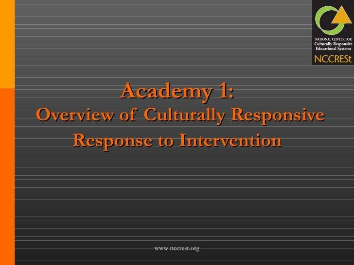 Academy 1:  Overview of Culturally Responsive Response to Intervention   www.nccrest.org
