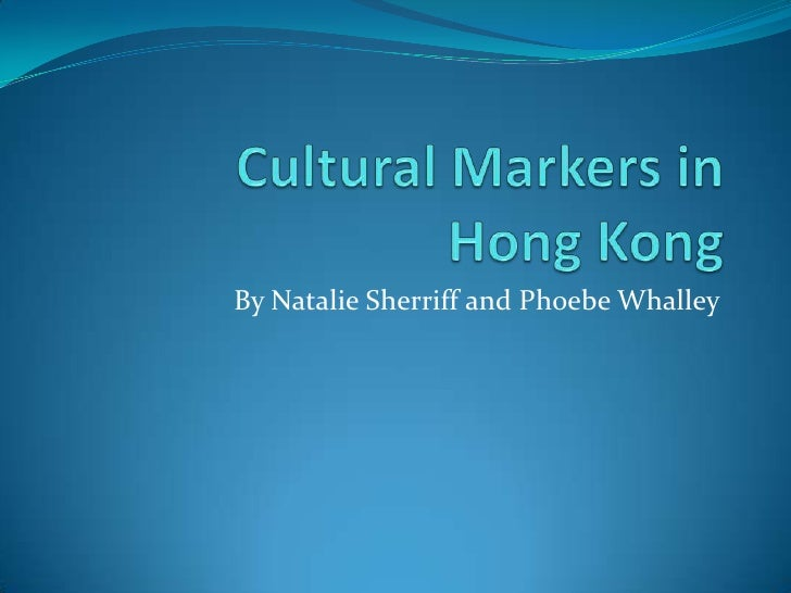 Cultural Markers in Hong Kong<br />By Natalie Sherriff and Phoebe Whalley<br />