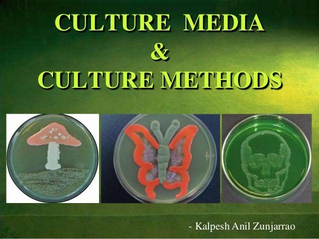 CULTURE MEDIA & CULTURE METHODS  - Kalpesh Anil Zunjarrao