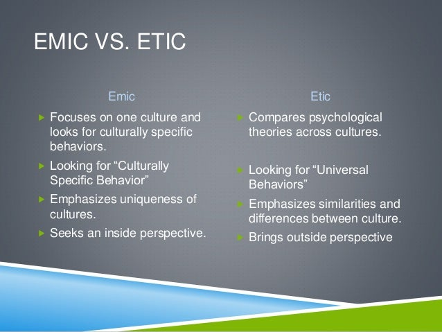 emic and etic This lesson will seek to explain both the emic and etic approaches to studying culture in doing so, it will contrast the use of member narratives.
