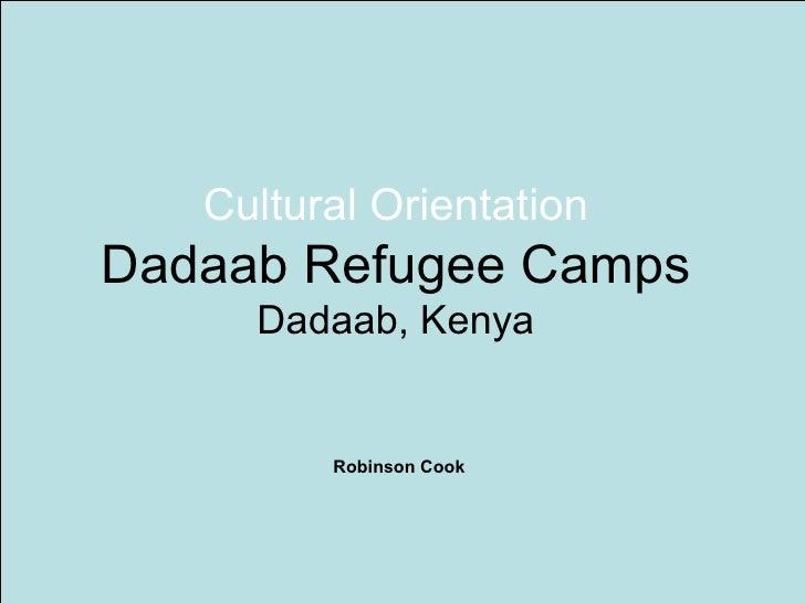 Cultural Orientation Dadaab Refugee Camps Dadaab, Kenya Robinson Cook