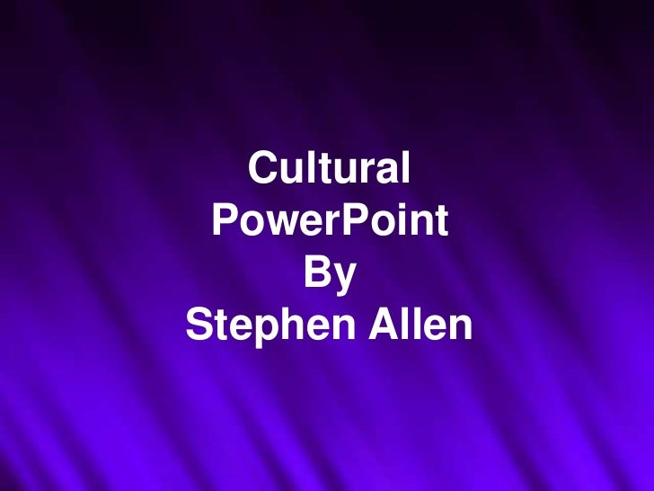 Cultural PowerPoint<br />By<br />Stephen Allen<br />