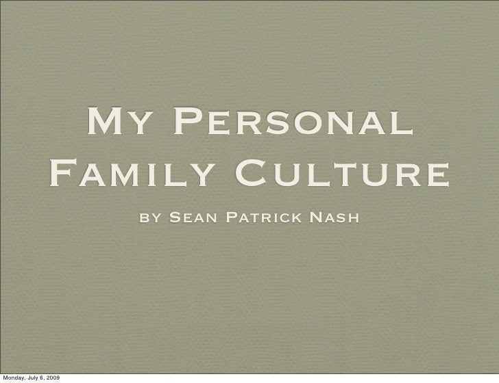 My Personal                Family Culture                        by Sean Patrick Nash     Monday, July 6, 2009