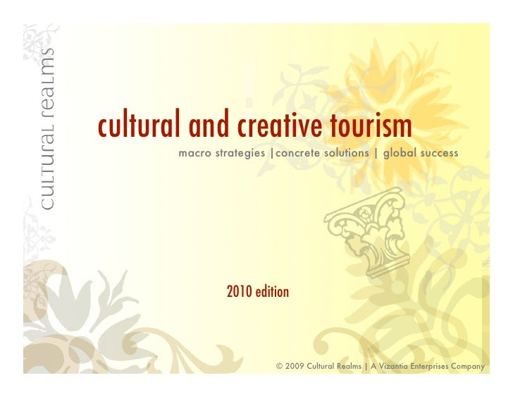 cultural and creative tourism        macro strategies |concrete solutions | global success                     2010 editio...