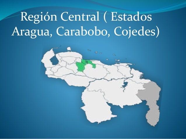 Región Central ( Estados Aragua, Carabobo, Cojedes)