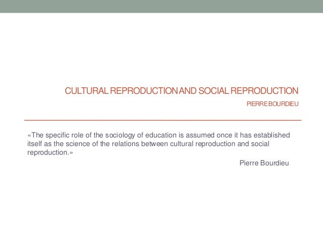 CULTURAL REPRODUCTION AND SOCIAL REPRODUCTION                                                                      PIERRE ...
