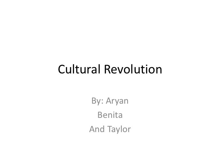 Cultural Revolution<br />By: Aryan<br />Benita<br />And Taylor<br />