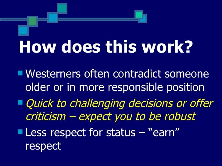 How does this work? Westerners   often contradict someone  older or in more responsible position Quick to challenging de...