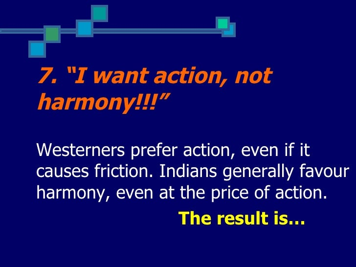 """7. """"I want action, notharmony!!!""""Westerners prefer action, even if itcauses friction. Indians generally favourharmony, eve..."""