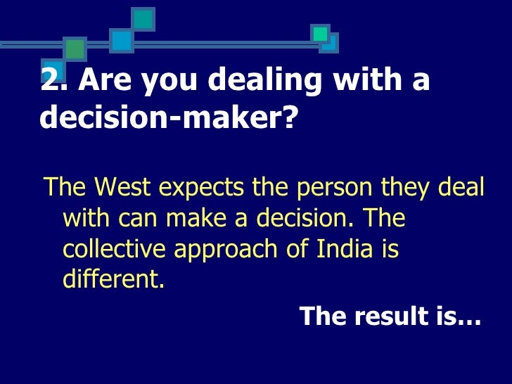 2. Are you dealing with adecision-maker?The West expects the person they deal with can make a decision. The collective app...