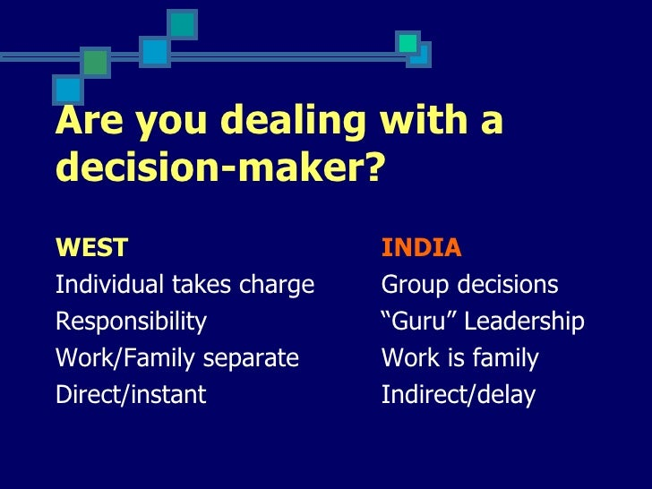 Are you dealing with adecision-maker?WEST                      INDIAIndividual takes charge   Group decisionsResponsibilit...