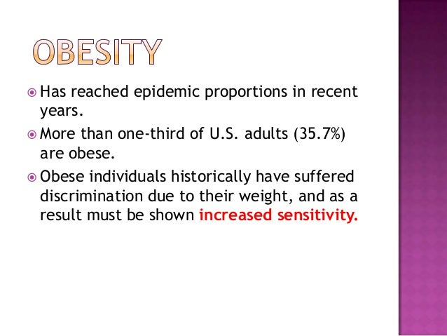  Has reached epidemic proportions in recentyears. More than one-third of U.S. adults (35.7%)are obese. Obese individual...