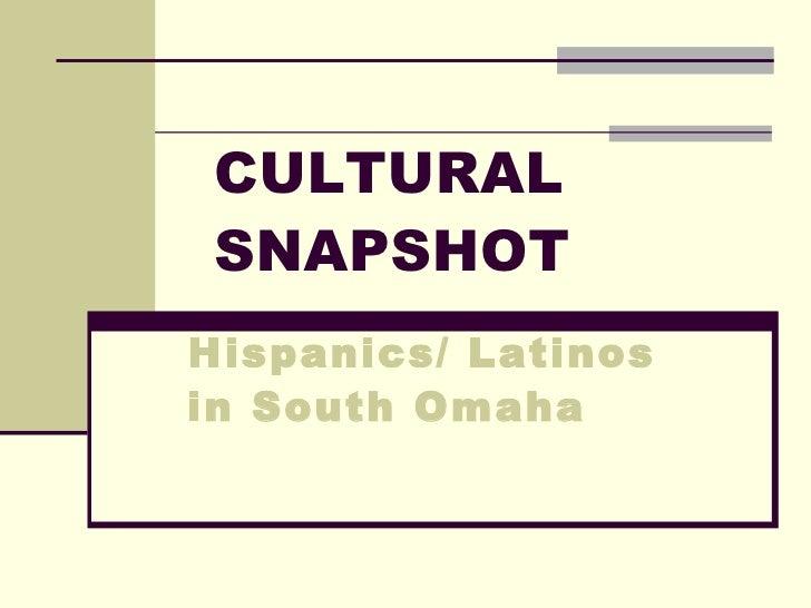 CULTURAL SNAPSHOT Hispanics/ Latinos in South Omaha