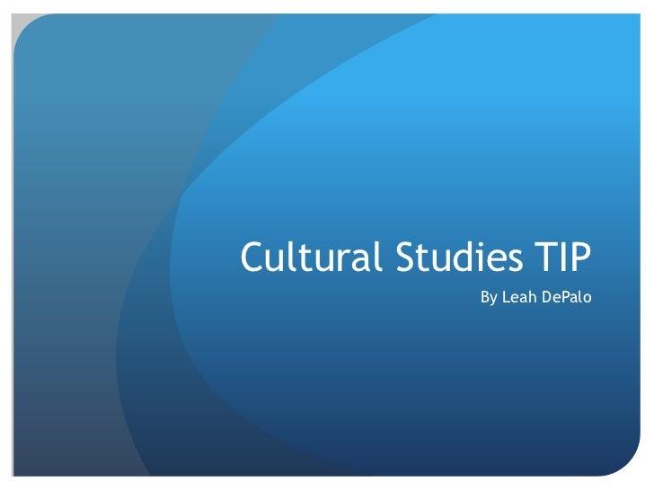 Cultural Studies TIP<br />By Leah DePalo<br />