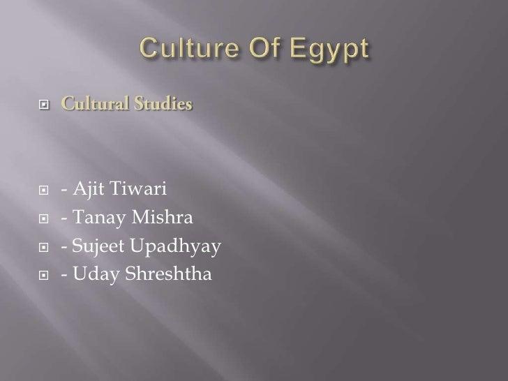 Culture Of Egypt <br />Cultural Studies<br />- Ajit Tiwari <br />- TanayMishra<br />- SujeetUpadhyay<br />- UdayShreshtha<...