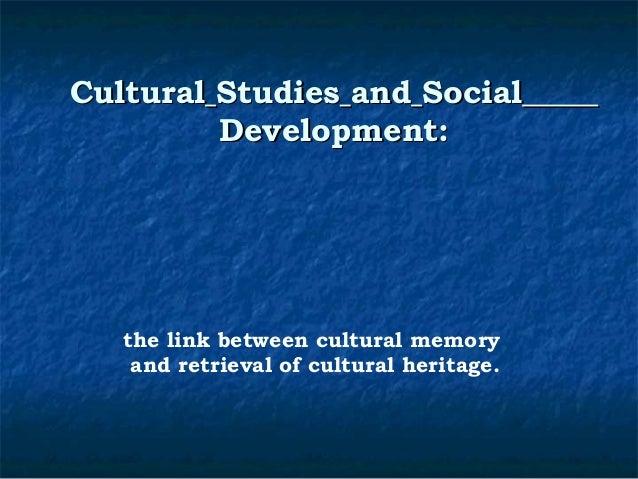 CCuullttuurraall SSttuuddiieess aanndd SSoocciiaall  DDeevveellooppmmeenntt::  the link between cultural memory  and retri...