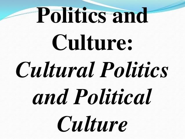 Politics andCulture:Cultural Politicsand PoliticalCulture
