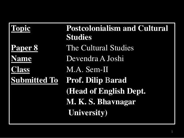 Topic          Postcolonialism and Cultural               StudiesPaper 8        The Cultural StudiesName           Devendr...