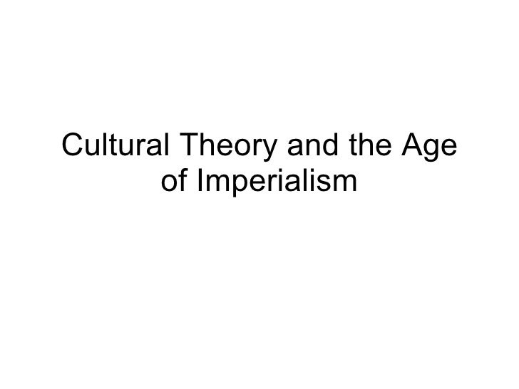 Cultural Theory and the Age of Imperialism