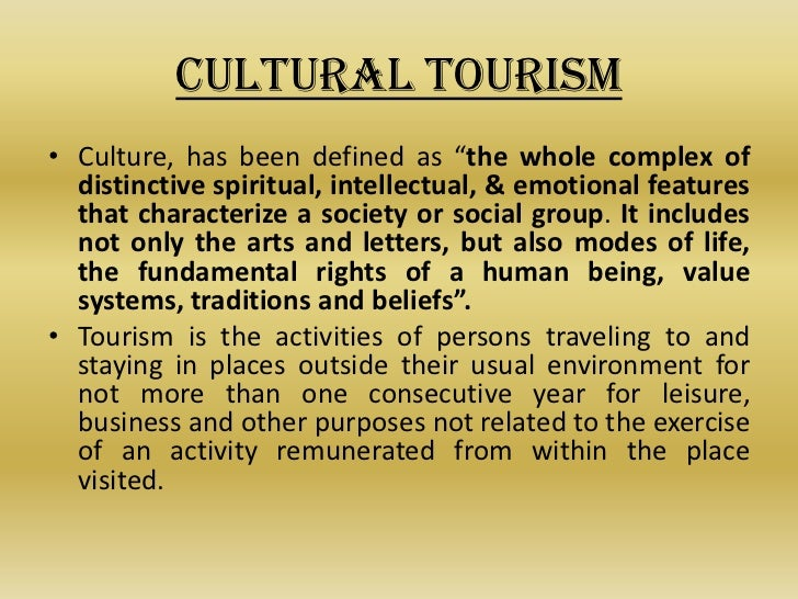 essay about cultural tourism Cultural tourism let the visitors understand the local culture and know how to respect the local people and places next, tourism can develop country economy it creates many jobs to the local labours and available the work in hotels, restaurants, travel businesses, taxis, entertainment centers resorts and others.