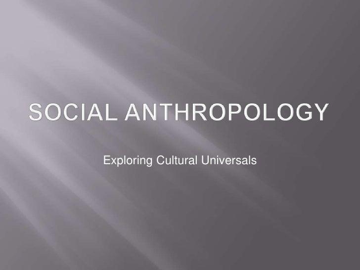 Social anthropology<br />Exploring Cultural Universals<br />