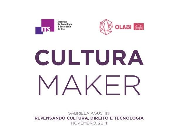 CULTURA  MAKER  GABRIELA AGUSTINI  REPENSANDO CULTURA, DIREITO E TECNOLOGIA  NOVEMBRO. 2014