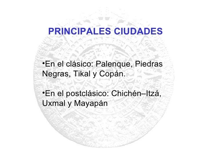 <ul><li>En el clásico: Palenque, Piedras Negras, Tikal y Copán.  </li></ul><ul><li>En el postclásico: Chichén–Itzá, Uxmal ...