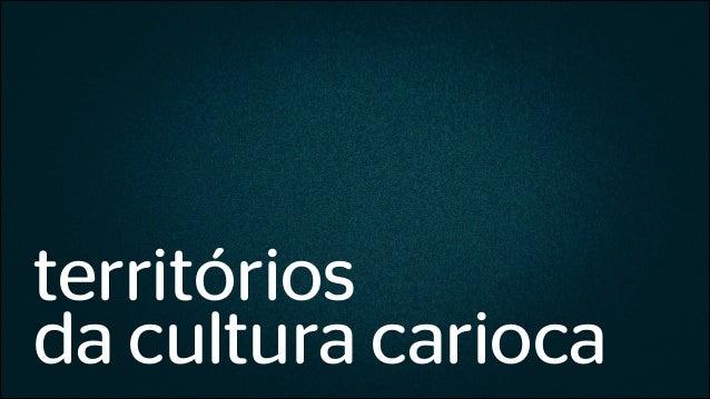 territórios da cultura carioca
