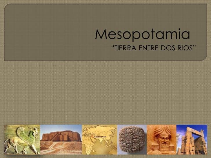"""Mesopotamia<br />""""TIERRA ENTRE DOS RIOS""""<br />"""