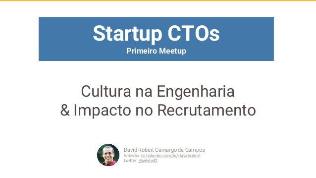 Cultura na Engenharia & Impacto no Recrutamento David Robert Camargo de Campos linkedin: br.linkedin.com/in/davidrobert tw...