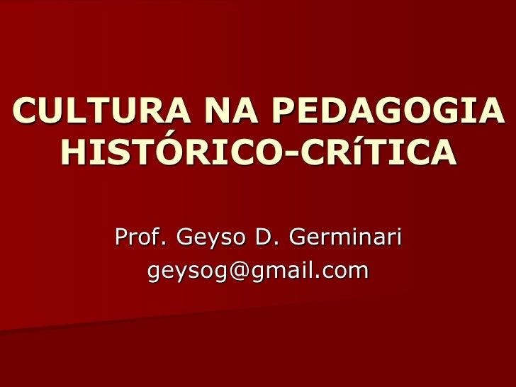 CULTURA NA PEDAGOGIA  HISTÓRICO-CRíTICA    Prof. Geyso D. Germinari       geysog@gmail.com