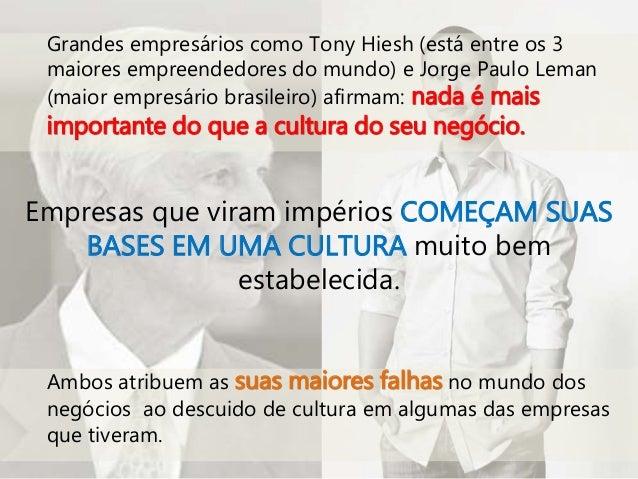Grandes empresários como Tony Hiesh (está entre os 3 maiores empreendedores do mundo) e Jorge Paulo Leman (maior empresári...