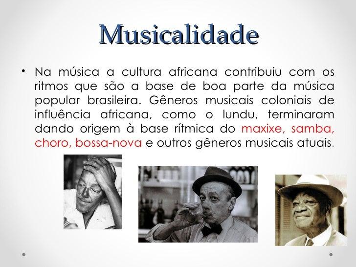 Musicalidade     • Também há alguns       instrumentos musicais       brasileiros,  como      o       berimbau, o afoxé e ...