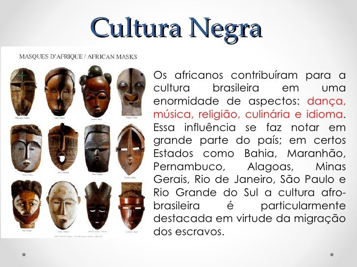 Cultura Negra   • Os africanos contribuíram para a     cultura     brasileira     em     uma     enormidade de aspectos: d...