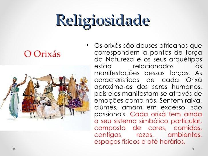 Religiosidade           • Os orixás são deuses africanos queO Orixás     correspondem a pontos de força             da Nat...