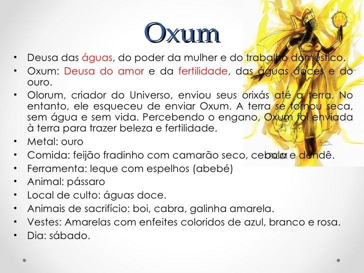 Oxum•   Deusa das águas, do poder da mulher e do trabalho doméstico.•   Oxum: Deusa do amor e da fertilidade, das águas do...