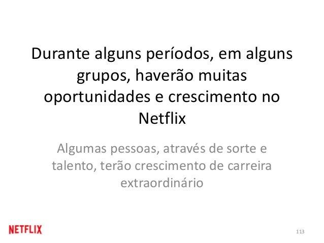 Durante alguns períodos, em alguns grupos, haverão muitas oportunidades e crescimento no Netflix Algumas pessoas, através ...