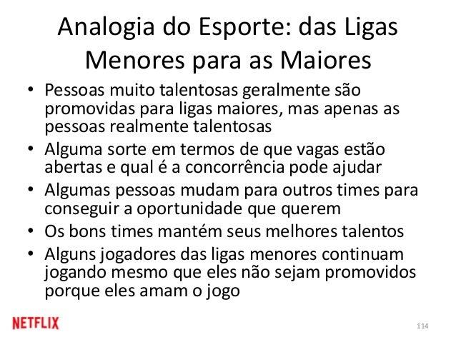 Analogia do Esporte: das Ligas Menores para as Maiores • Pessoas muito talentosas geralmente são promovidas para ligas mai...